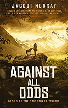 Against All Odds (Book 3 of the Crossroads Trilogy) by [Jacqui Murray]