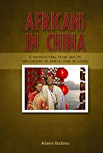 Africans in China: A Sociocultural Study and Its Implications on Africa-China Relations - Student Edition