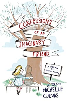 Confessions of an Imaginary Friend: A Memoir by Jacques Papier by [Michelle Cuevas]