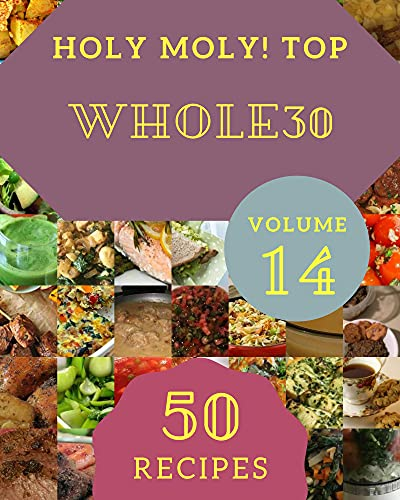 Holy Moly! Top 50 Whole30 Recipes Volume 14: An Inspiring Whole30 Cookbook for You (English Edition)