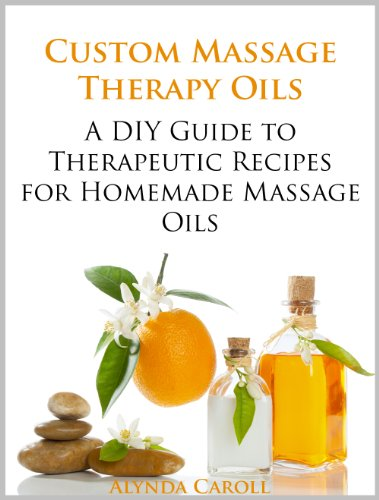 Custom Massage Therapy Oils: A DIY Guide to Therapeutic Recipes for Homemade Massage Oils (The Art of the Bath Book 1) by [Alynda Carroll]