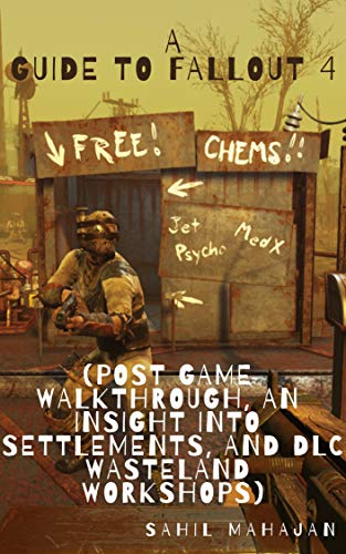 A Guide to Fallout 4 (Post Game Walkthrough, an Insight into Settlements, and DLC...