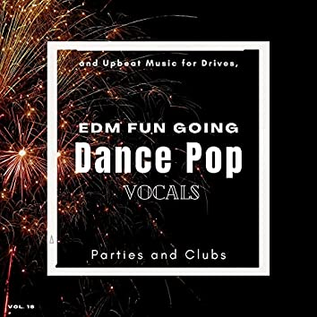 Dance Pop Vocals: EDM Fun Going And Upbeat Music For Drives, Parties And Clubs, Vol. 16