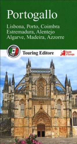 Portogallo. Lisbona, Porto, Coimbra, Estremadura, Alentejo, Algarve, Madeira, Azzorre. Con guida alle informazioni pratiche