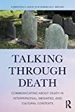 Talking Through Death: Communicating about Death in Interpersonal, Mediated, and Cultural Contexts