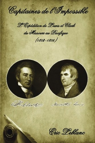 Capitaines de l'Impossible: L'Expédition de Lewis et Clark du Missouri au Pacifique (1803-1806)