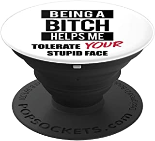 FUNNY Being A Bitch Helps Me Tolerate Your Stupid Face PopSockets Grip and Stand for Phones and Tablets