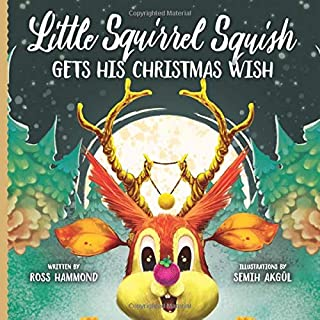 Little Squirrel Squish Gets His Christmas Wish (Little Christmas Series)