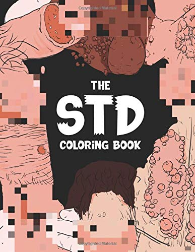 The STD Coloring Book: An Adult coloring book of the human body, infectious diseases and viruses including syphilis, gonorrhea and herpes for men and women!
