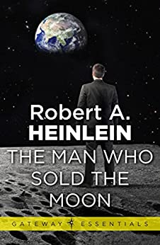 The Man Who Sold the Moon (Gateway Essentials) by [Robert A. Heinlein]