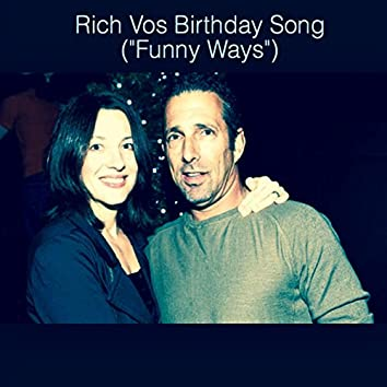 """Rich Vos Birthday Song (""""Funny Ways"""")"""