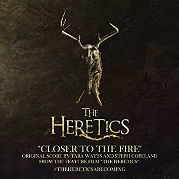 """Closer to the Fire (feat. Tara Watts) [From """"The Heretics""""]"""