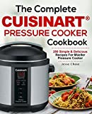 The Complete Cuisinart Pressure Cooker Cookbook: 250 Simple & Delicious Recipes For Cuisinart Pressure Cooker