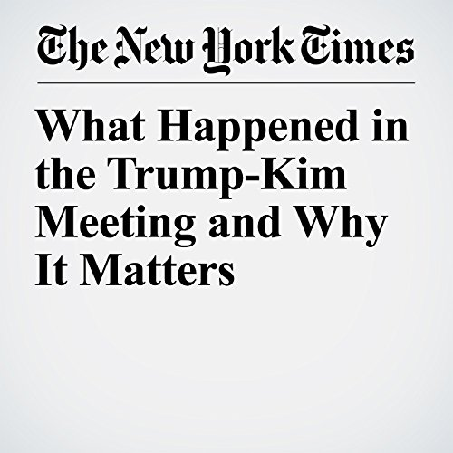 What Happened in the Trump-Kim Meeting and Why It Matters copertina