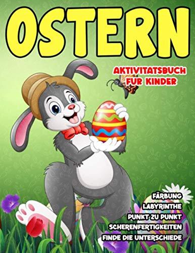 Ostern Aktivitätsbuch für Kinder: GROSSES Buch der Ostern aktivitäten 58 Aktivitätsseiten für Kinder 3-6 Labyrinthe, Finde den Unterschied, Punkt zu ... die Unterschiede und mehr! (German Edition)