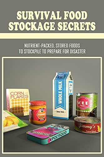 Survival Food Stockage Secrets: Nutrient-Packed, Stored Foods To Stockpile To Prepare For Disaster: Emergency Food Survival Backpack (English Edition)