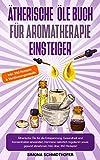 Ätherische Öle Buch für Aromatherapie Einsteiger: Ätherische Öle für die Entspannung, Gesundheit und Konzentration anwenden. Hormone natürlich regulieren ... gesund abnehmen. Inkl. über 350 Rezepte!