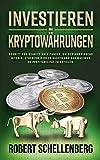 Investieren in Kryptowährungen : Schritt-für-Schritt-Anleitungen für Einsteiger, um gewinnbringend Bitcoin, Ethereum & Co zu kaufen und das Maximum an Profitabilität zu erzielen.