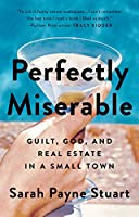 Perfectly Miserable: Guilt, God and Real Estate in a Small Town