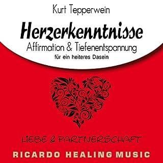Liebe und Partnerschaft: Affirmation & Tiefenentspannung für ein heiteres Dasein (Herzerkenntnisse) Titelbild