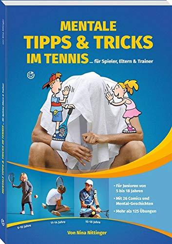 Mentale Tipps & Tricks im Tennis: ... für Spieler, Eltern und Trainer