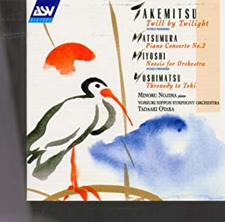 Takemitsu: Twill By Twilight; Matsumura: Piano Concerto No. 2; Miyoshi: Noesis for Orchestra; Yoshimatsu: Threnody to Toki by Takemitsu