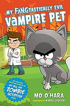 My FANGtastically Evil Vampire Pet by [Mo O'Hara, Marek Jagucki]