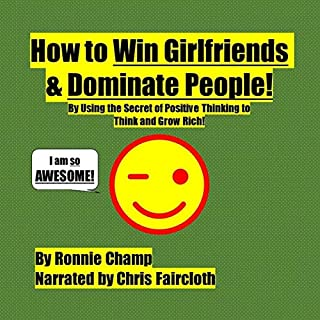 How to Win Girlfriends and Dominate People     By Using the Secret of Positive Thinking to Think and Grow Rich!               By:                                                                                                                                 Ronnie Champ                               Narrated by:                                                                                                                                 Chris Faircloth                      Length: 3 hrs and 1 min     Not rated yet     Overall 0.0