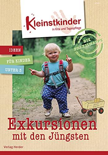 Die Praxismappe: Exkursionen: Kleinstkinder in Kita und Tagespflege: Ideen für Kinder unter 3