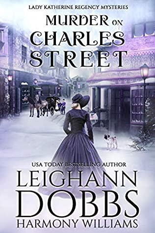 Murder on Charles Street (Lady Katherine Regency Mystery, book 5) by  Leighann Dobbs and Harmony Williams