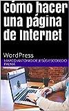 Cómo hacer una página de Internet: WordPress (Todo sobre páginas de Internet nº 1)