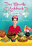 Das Mexiko Kochbuch: Bilder. Geschichten. Rezepte (Illustrierte Länderküchen / Bilder. Geschichten. Rezepte)