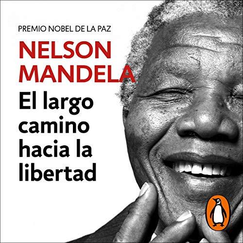 El largo camino hacia la libertad [Long Walk to Freedom]: La autobiografía de Nelson Mandela [The Autobiography of Nelson Mandela]