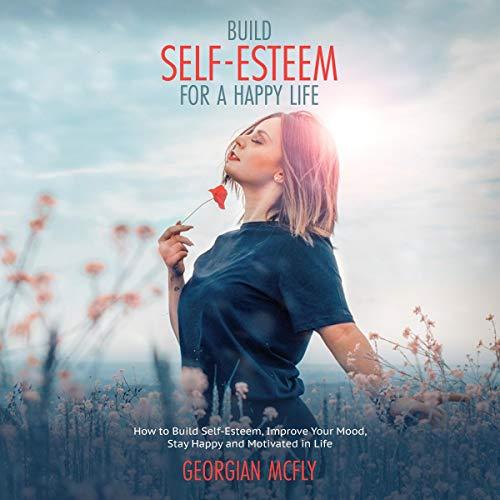 Build Self-Esteem for a Happy Life cover art