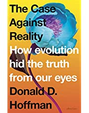 The Case Against Reality: How Evolution Hid the Truth from Our Eyes