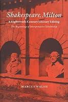 Shakespeare, Milton and Eighteenth-Century Literary Editing: The Beginnings of Interpretative Scholarship (Cambridge Studies in Eighteenth-Century English Literature and Thought) by Marcus Walsh(2004-08-26)