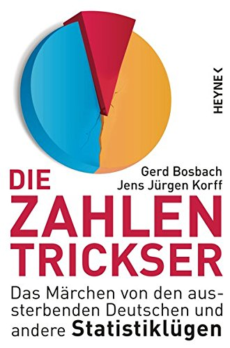 Die Zahlentrickser: Das Märchen von den aussterbenden Deutschen und andere Statistiklügen