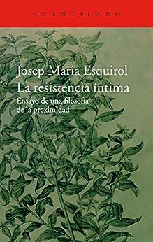 La resistencia íntima: Ensayo de una filosofía de la proximidad (El Acantilado nº 305) PDF EPUB Gratis descargar completo