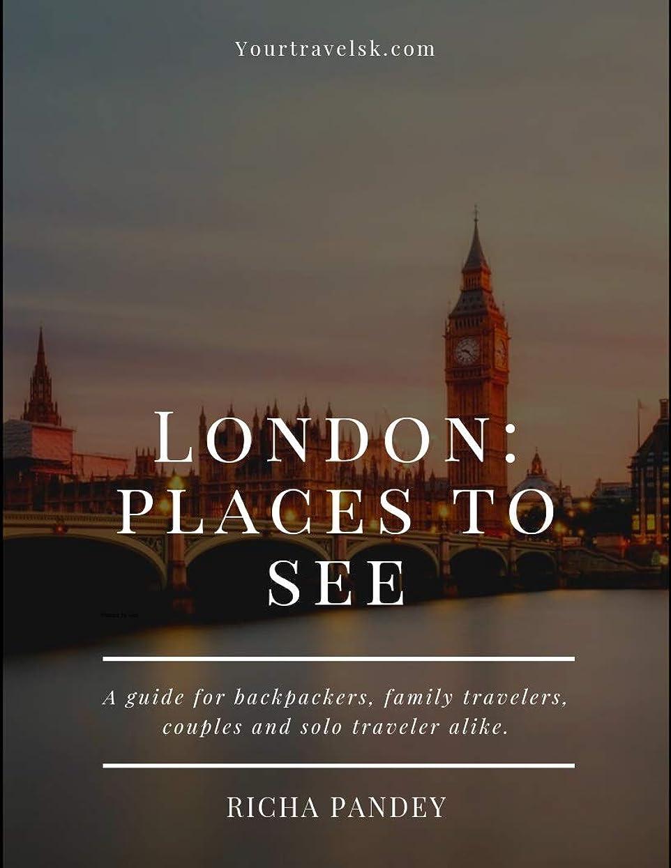 最初は静かに干渉London: Places to see: A guide for backpackers, family travelers, Couples and Solo traveler alike. (London Travel Guide Book 1) (English Edition)