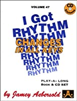 Vol. 47, I Got Rhythm: Changes In All Keys (Book & CD Set) by Jamey Aebersold Play-A-Long Series (2000-06-28)