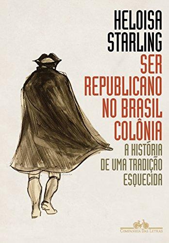 Ser republicano no Brasil colônia: A história de uma tradição esquecida
