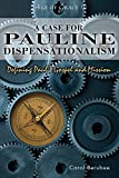 Berubee, C: A Case for Pauline Dispensationalism: Defining Paul's Gospel and Mission: 1 (Age of Grace)
