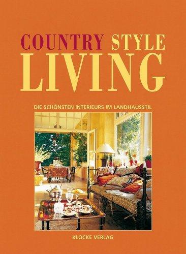 Country Style Living 2 - Die schönsten Interieurs im Landhausstil