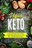 Vegan Keto: 5 Easy and Safe Steps to Lose Weight Integrating the Keto Diet into Your Plant-Based Diet. Includes: 10+1 Cheap Ingredients for Satisfying and Delicious Recipes
