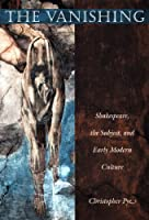 The Vanishing: Shakespeare, the Subject, and Early Modern Culture