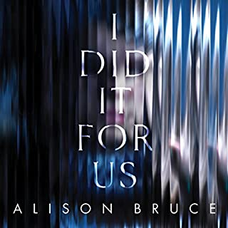 I Did It for Us                   By:                                                                                                                                 Alison Bruce                               Narrated by:                                                                                                                                 Mary Woodvine                      Length: 9 hrs and 27 mins     50 ratings     Overall 4.0