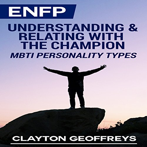 ENFP: Understanding & Relating with the Champion (MBTI Personality Types) audiobook cover art