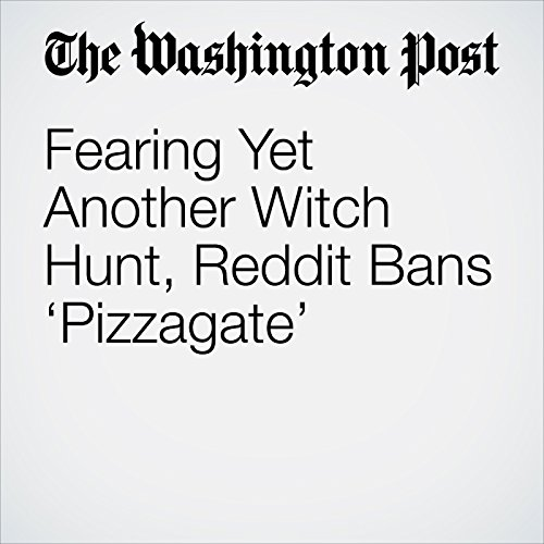 Fearing Yet Another Witch Hunt, Reddit Bans 'Pizzagate' cover art