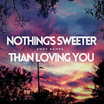Nothing's Sweeter Than Loving You