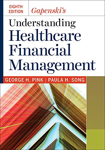 Compare Textbook Prices for Gapenski's Understanding Healthcare Financial Management Eighth edition Edition ISBN 9781640551091 by Pink, George H.,Song, Paula H.